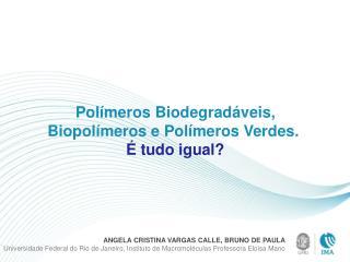 Polímeros Biodegradáveis, Biopolímeros  e Polímeros  Verdes.  É  tudo igual?