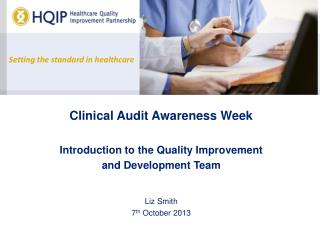 Clinical Audit Awareness Week Introduction to the Quality Improvement  and Development Team