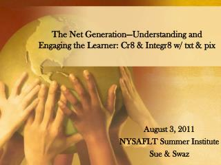 The Net Generation—Understanding and Engaging the Learner: Cr8 & Integr8 w/ txt & pix