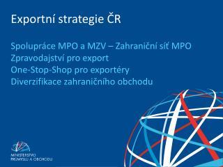 Identifikace prioritních a zájmových zemí Nová zahraniční zastoupení ve spolupráci MPO/MZV