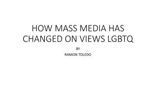 HOW MASS MEDIA HAS CHANGED ON VIEWS LGBTQ