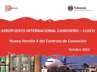 AEROPUERTO INTERNACIONAL  CHINCHERO  –  CUSCO Nueva Versión 4 del Contrato de Concesión