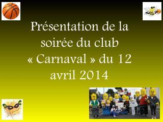 Présentation de la soirée du club «Carnaval» du 12 avril 2014