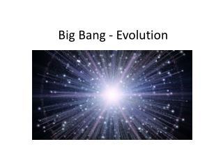 Big Bang - Evolution