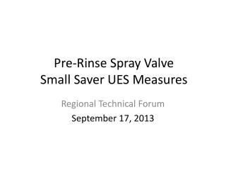 Pre-Rinse Spray Valve  Small Saver UES Measures