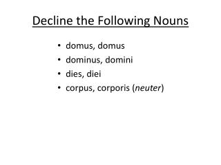 Decline the Following Nouns