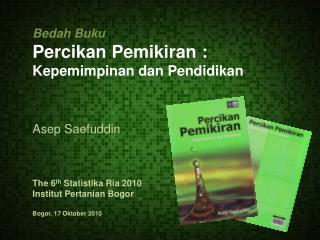 Bedah Buku Percikan Pemikiran : Kepemimpinan dan Pendidikan Asep Saefuddin