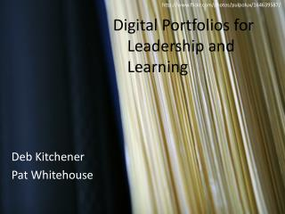 Digital Portfolios for       	Leadership and 	Learning
