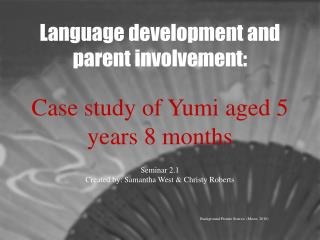Language development and parent involvement:  Case study of Yumi aged 5 years 8 months