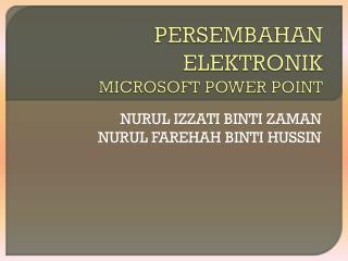 PERSEMBAHAN ELEKTRONIK MICROSOFT POWER POINT