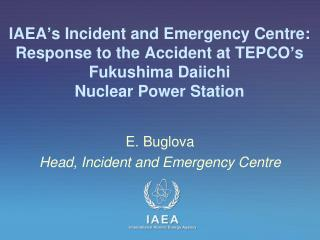 E.  Buglova Head, Incident and Emergency Centre