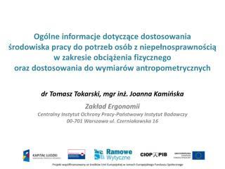 d r Tomasz Tokarski, mgr inż. Joanna Kamińska Zakład Ergonomii