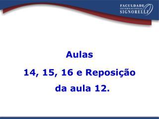 Aulas 14, 15, 16 e Reposição da aula 12.