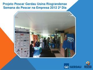Projeto Pescar Gerdau Usina Riograndense Semana do Pescar na Empresa 2012  2º  Dia