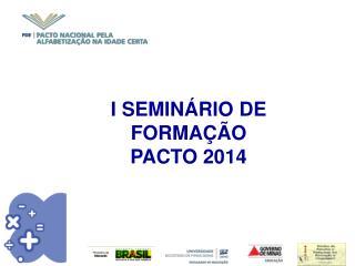 I SEMINÁRIO DE FORMAÇÃO  PACTO 2014
