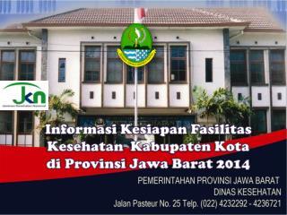 Informasi Kesiapan Fasilitas Kesehatan Kabupaten  Kota  di Provinsi Jawa  Barat 2014