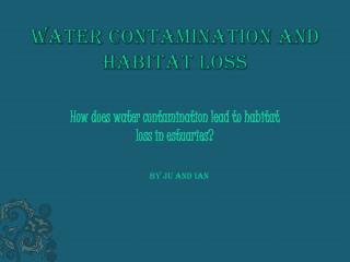 Water contamination and Habitat loss