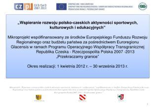 """"""" Wspieranie rozwoju polsko-czeskich aktywności sportowych, kulturowych i edukacyjnych"""""""