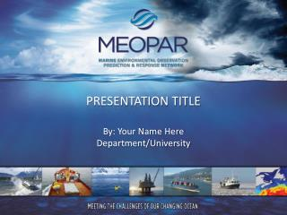 PRESENTATION TITLE By : Your Name Here Department/University