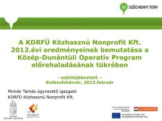 Molnár Tamás ügyvezető igazgató KDRFÜ Közhasznú Nonprofit Kft.