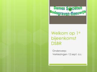 Welkom op 1 e  bijeenkomst DSBR