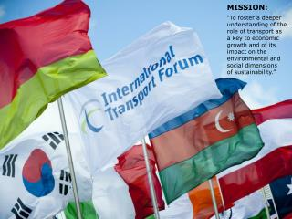 """MISSION: """"To foster a deeper  understanding of the  role of transport as  a key to economic"""