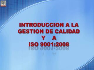 INTRODUCCION A LA GESTION DE CALIDAD Y    A ISO  9001:2008