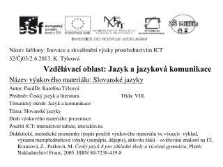 Název šablony: Inovace a zkvalitnění výuky prostřednictvím ICT 32/Čj03/2.6.2013, K.  Týleová
