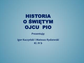HISTORIA  O ŚWIĘTYM OJCU  PIO