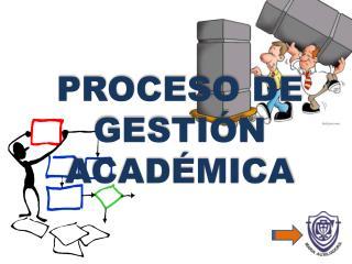 PROCESO DE GESTI�N ACAD�MICA
