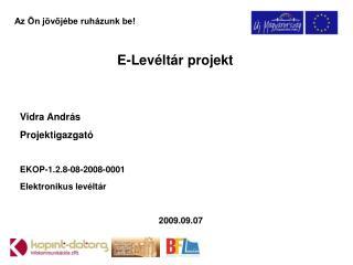E-Levéltár projekt Vidra András Projektigazgató EKOP-1.2.8-08-2008-0001 Elektronikus levéltár
