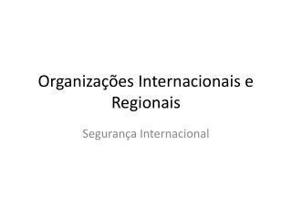 Organizações Internacionais e Regionais