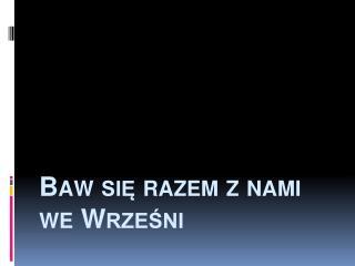 Baw się razem z nami we Wrześni
