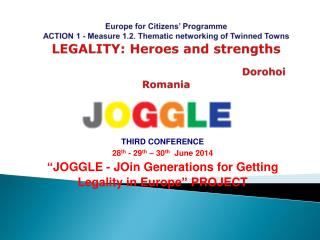 "THIRD  CONFERENCE 28 th  - 29 th  – 30 th   June 2014 "" J OGGLE -  JOin Generations  for  Getting"