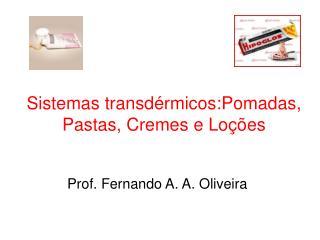 Sistemas transd rmicos:Pomadas, Pastas, Cremes e Lo  es