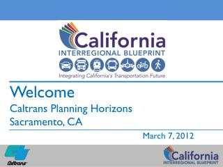Welcome Caltrans Planning Horizons Sacramento, CA March 7, 2012
