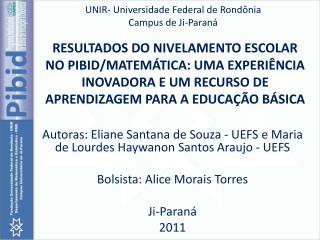 Autoras:  Eliane Santana de  Souza - UEFS  e  Maria de Lourdes  Haywanon  Santos  Araujo  - UEFS