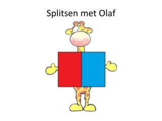 Splitsen met Olaf