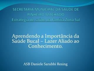 SECRETARIA MUNICIPAL DA SAÚDE DE PINHEIRO MACHADO Estratégia de saúde da Família Zona Sul