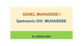 GENEL MUHASEBE I İşletmenin Dili: MUHASEBE
