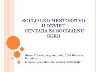 SOCIJALNO MENTORSTVO                U OKVIRU  CENTARA ZA SOCIJALNU SKRB