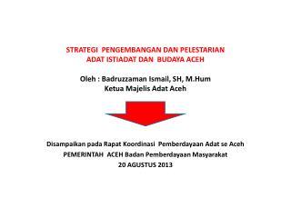 Disampaikan pada Rapat Koordinasi Pemberdayaan Adat  se Aceh
