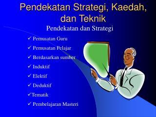 Pendekatan Strategi, Kaedah, dan Teknik