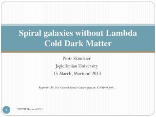 Spiral galaxies without Lambda Cold Dark Matter