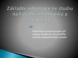 Základní informace ke  studiu na Fakultě informatiky a statistiky