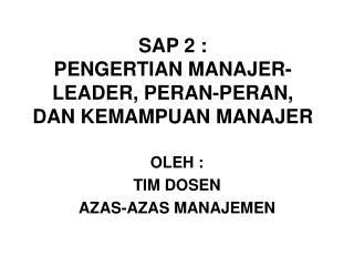 SAP 2 : PENGERTIAN MANAJER-LEADER, PERAN-PERAN, DAN KEMAMPUAN MANAJER