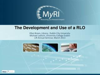 The Development and Use of a RLO Ellen Breen, Library,  Dublin City University