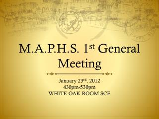 M.A.P.H.S. 1 st  General Meeting