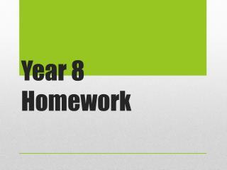Year 8  Homework