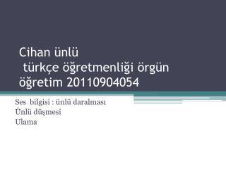Cihan ünlü türkçe  öğretmenliği örgün öğretim 20110904054